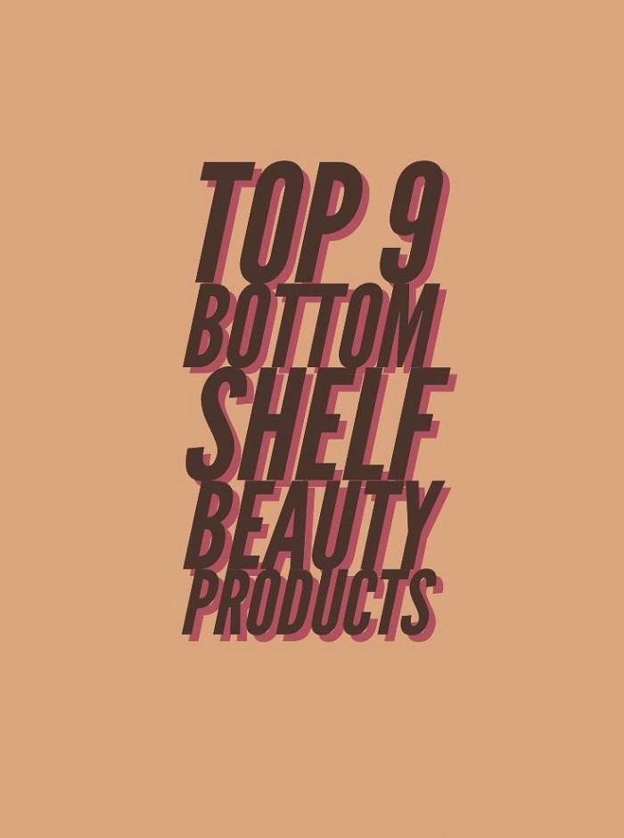 Top 9 Bottom Shelf Beauty Products